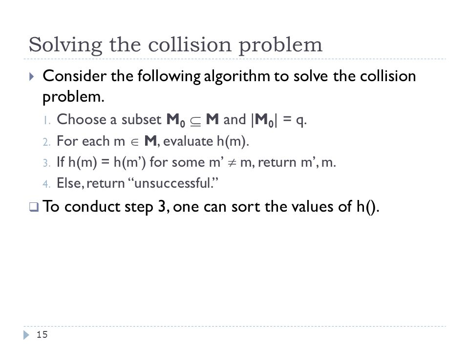 Solving the collision problem 15  Consider the following algorithm to solve the collision problem.