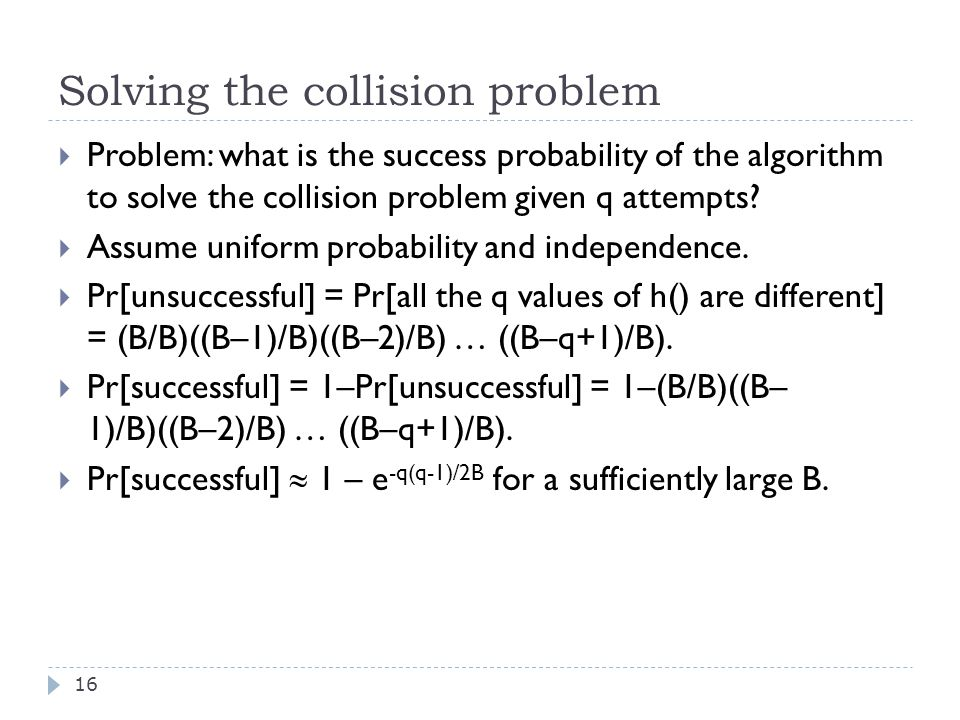 Solving the collision problem 16  Problem: what is the success probability of the algorithm to solve the collision problem given q attempts.