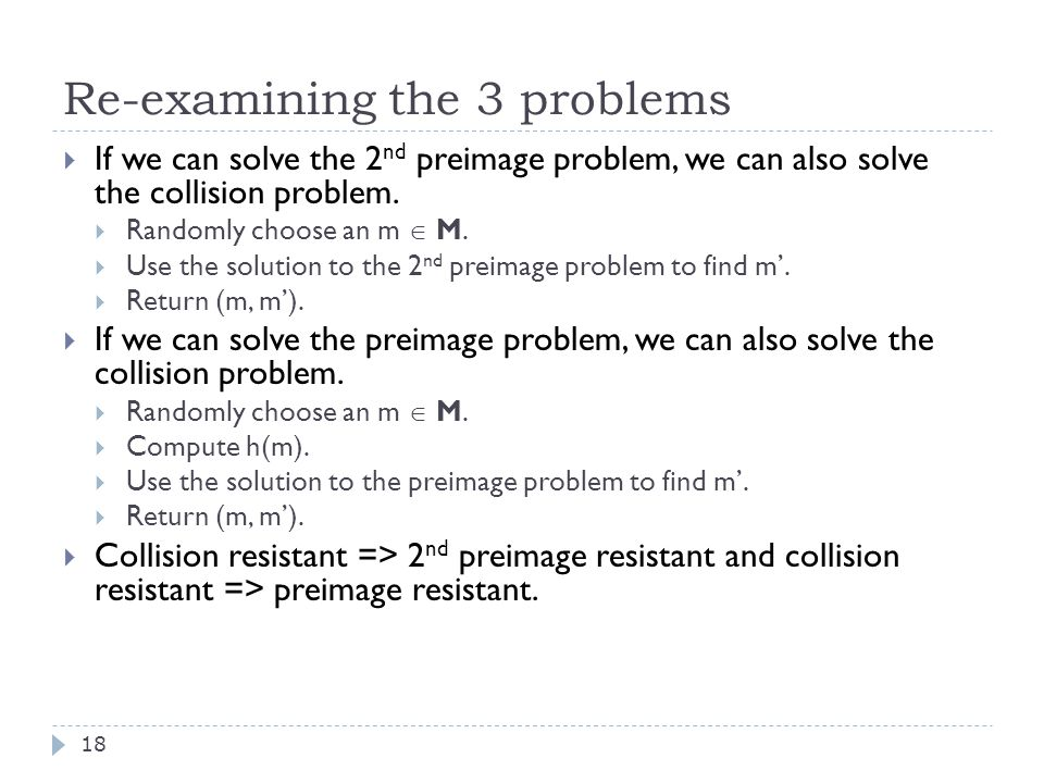Re-examining the 3 problems 18  If we can solve the 2 nd preimage problem, we can also solve the collision problem.
