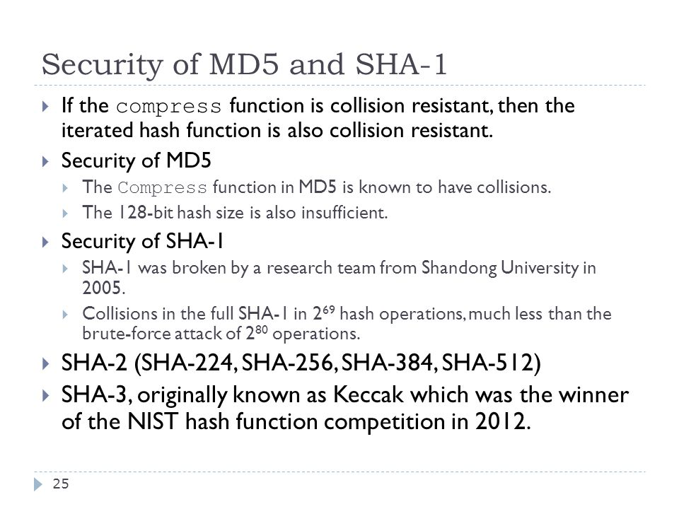 Security of MD5 and SHA-1 25  If the compress function is collision resistant, then the iterated hash function is also collision resistant.