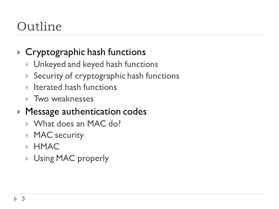 Keyed hash functions 34  Hash functions were not originally designed for message authentication.