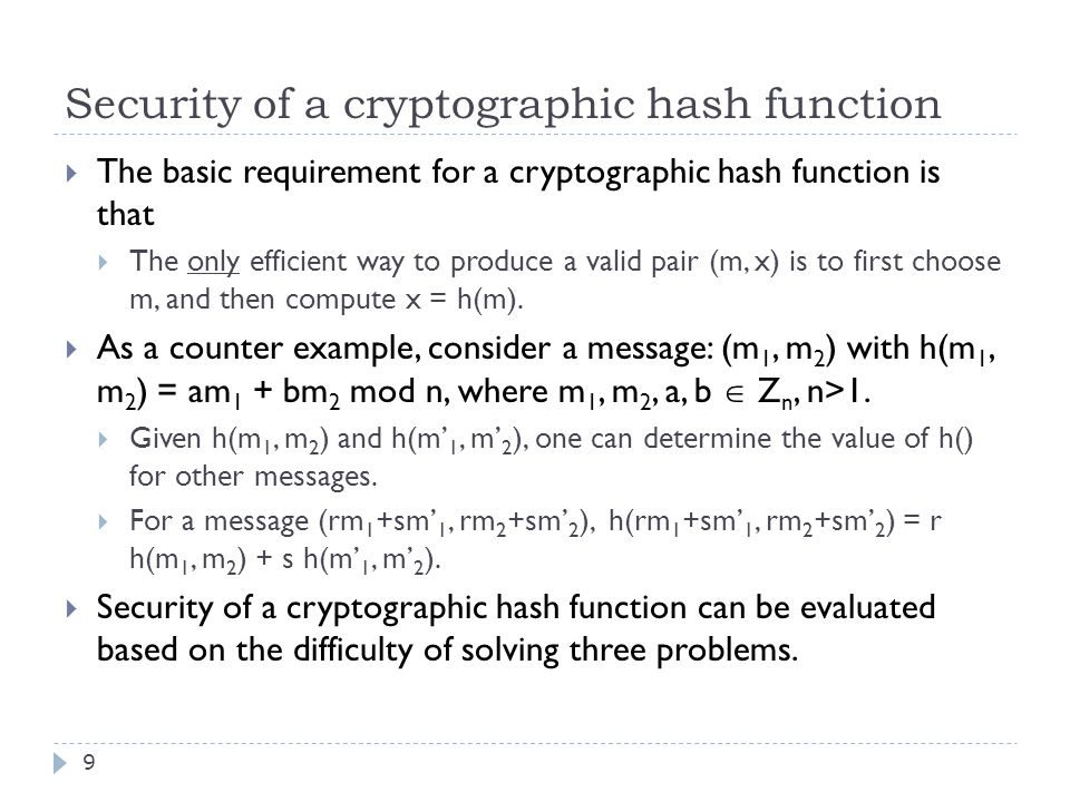 Problem 1: The preimage problem 10  The preimage problem:  Given a hash function h: M  X and an element x  X,  Find m  M such that h(m) = x.