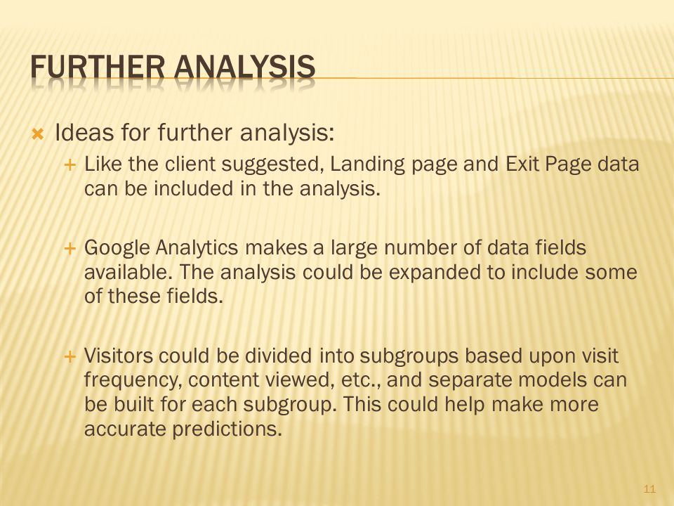  Ideas for further analysis:  Like the client suggested, Landing page and Exit Page data can be included in the analysis.