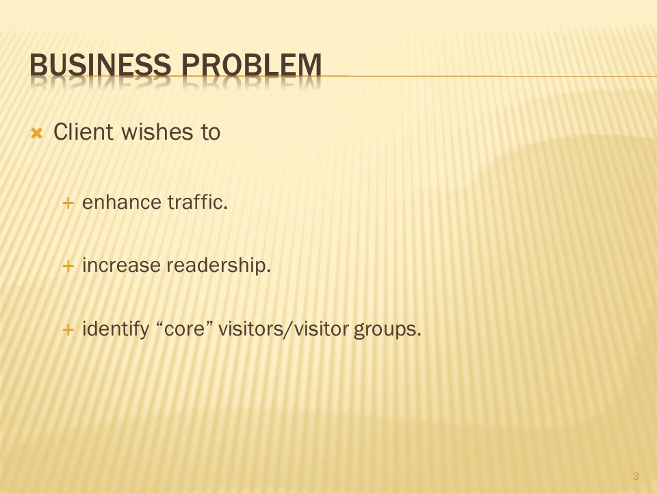 """ Client wishes to  enhance traffic.  increase readership.  identify """"core"""" visitors/visitor groups. 3"""
