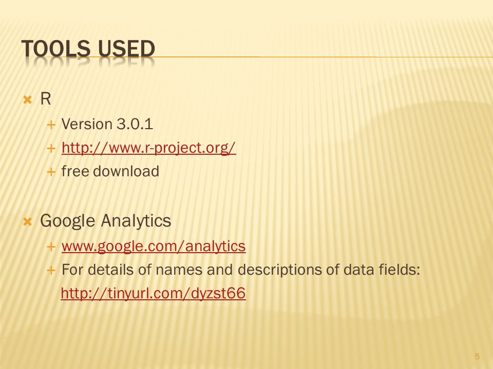  R  Version 3.0.1  http://www.r-project.org/ http://www.r-project.org/  free download  Google Analytics  www.google.com/analytics www.google.com