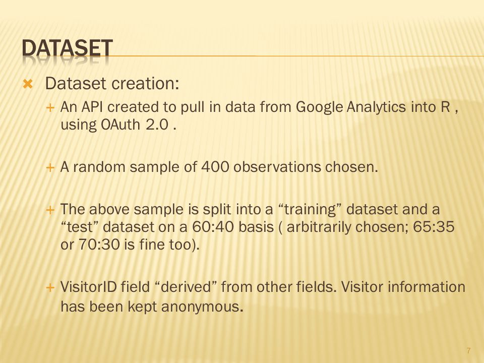  Dataset creation:  An API created to pull in data from Google Analytics into R, using OAuth 2.0.  A random sample of 400 observations chosen.  Th