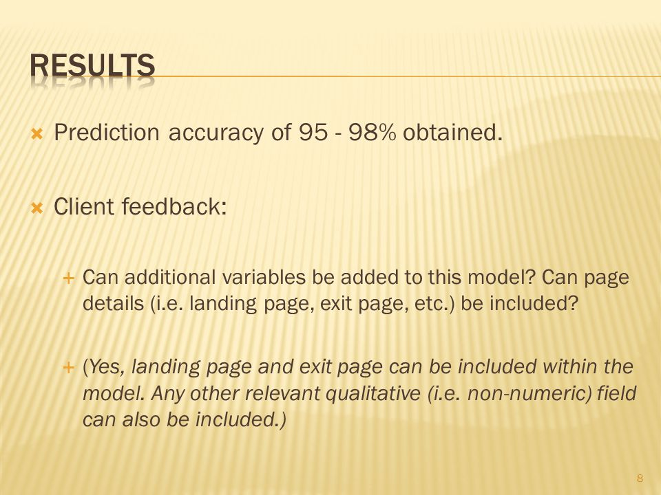  Prediction accuracy of 95 - 98% obtained.  Client feedback:  Can additional variables be added to this model? Can page details (i.e. landing page,