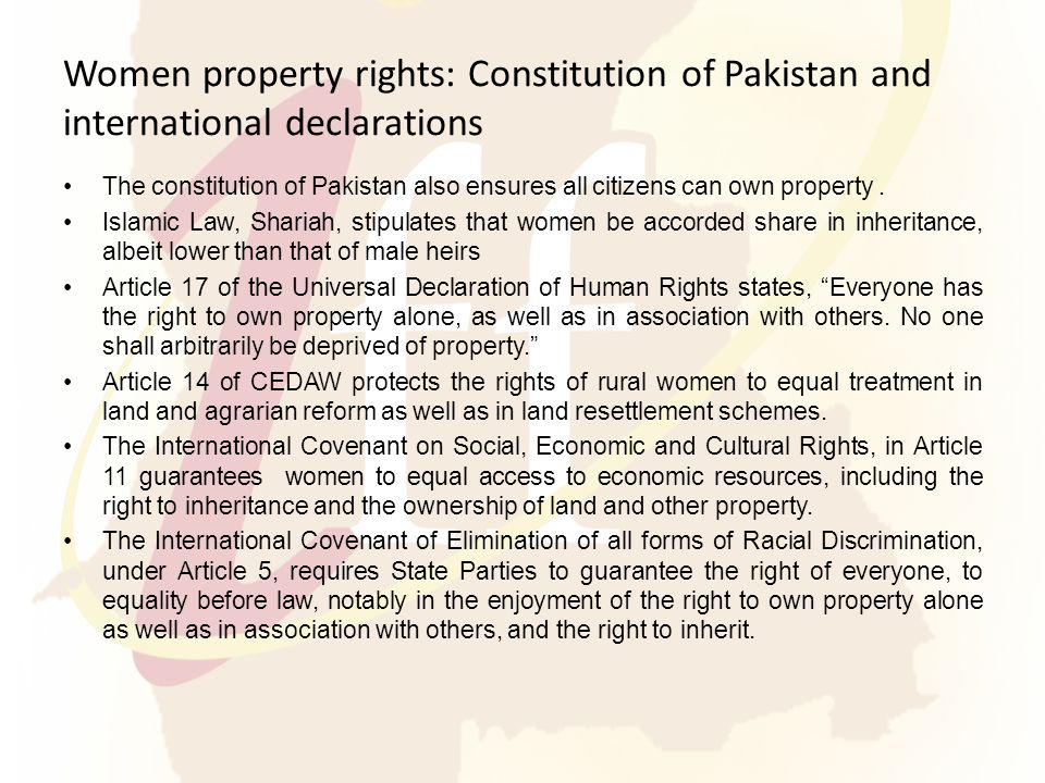 Women property rights: Constitution of Pakistan and international declarations The constitution of Pakistan also ensures all citizens can own property.
