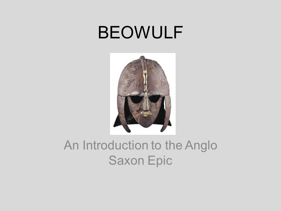 BEOWULF An Introduction to the Anglo Saxon Epic
