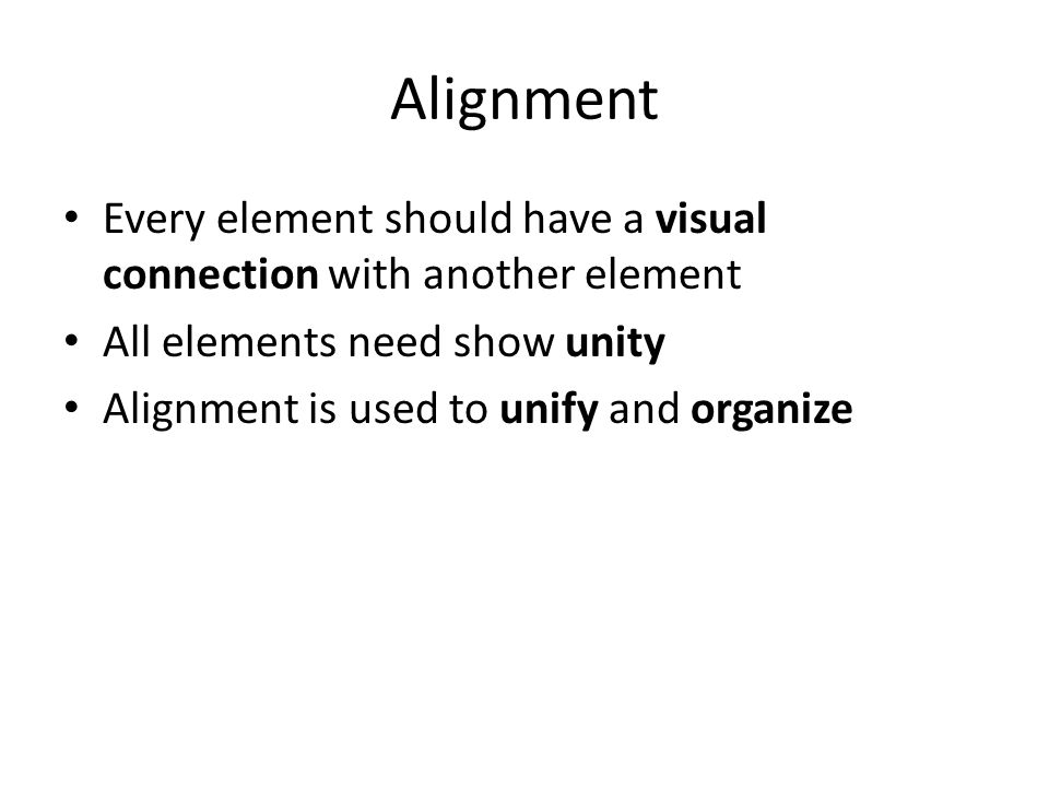 Alignment Every element should have a visual connection with another element All elements need show unity Alignment is used to unify and organize