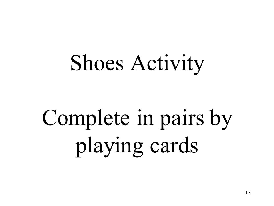 15 Shoes Activity Complete in pairs by playing cards