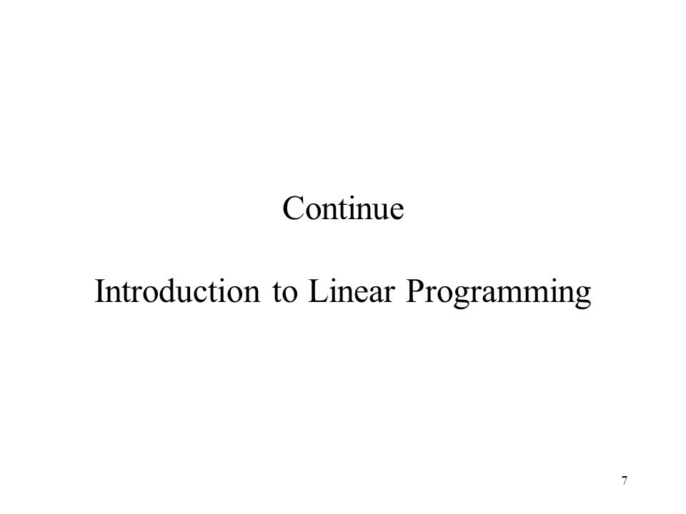 7 Continue Introduction to Linear Programming