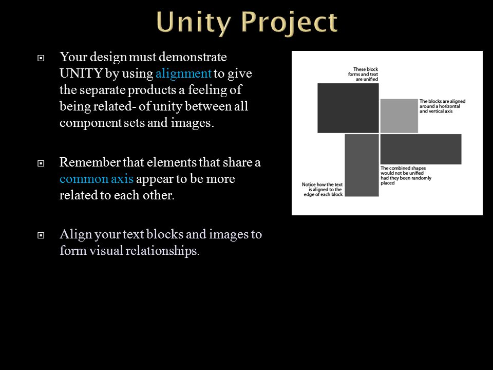  Your design must demonstrate UNITY by using alignment to give the separate products a feeling of being related- of unity between all component sets and images.