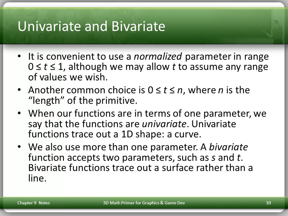 Univariate and Bivariate It is convenient to use a normalized parameter in range 0 ≤ t ≤ 1, although we may allow t to assume any range of values we wish.