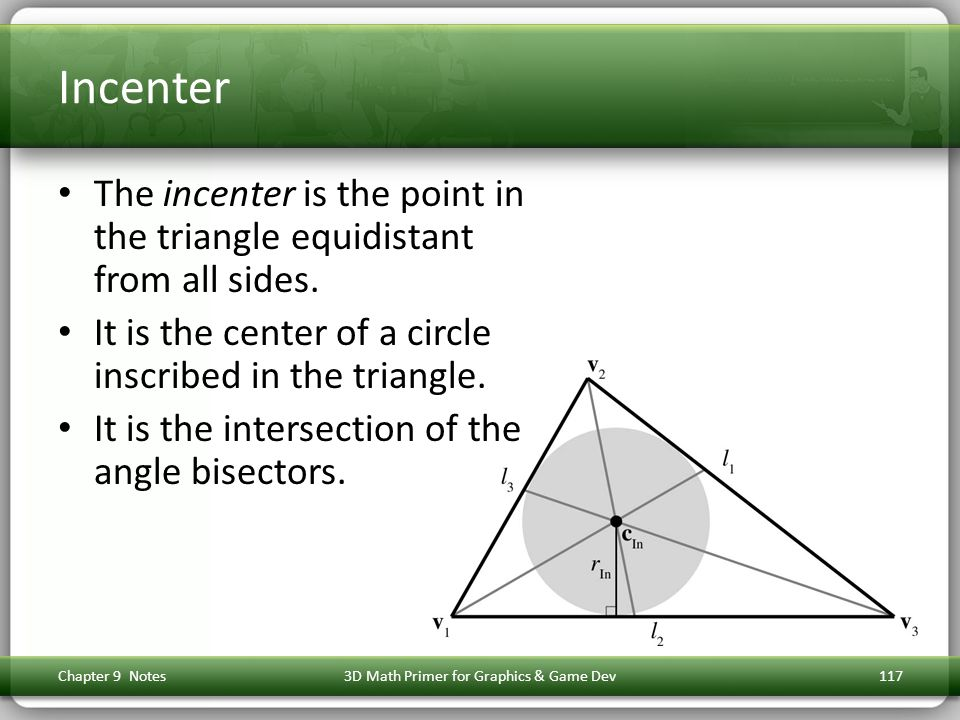 Incenter The incenter is the point in the triangle equidistant from all sides.