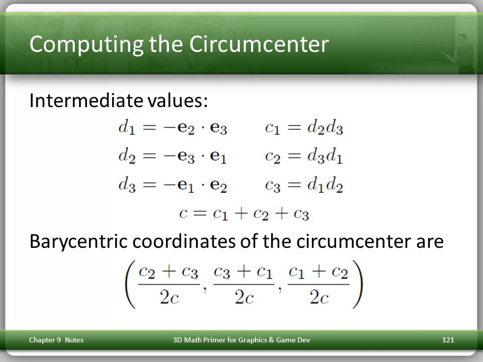 Computing the Circumcenter Intermediate values: Barycentric coordinates of the circumcenter are Chapter 9 Notes3D Math Primer for Graphics & Game Dev121
