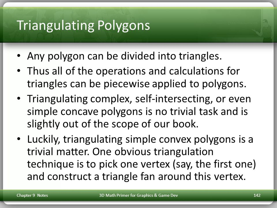 Triangulating Polygons Any polygon can be divided into triangles.
