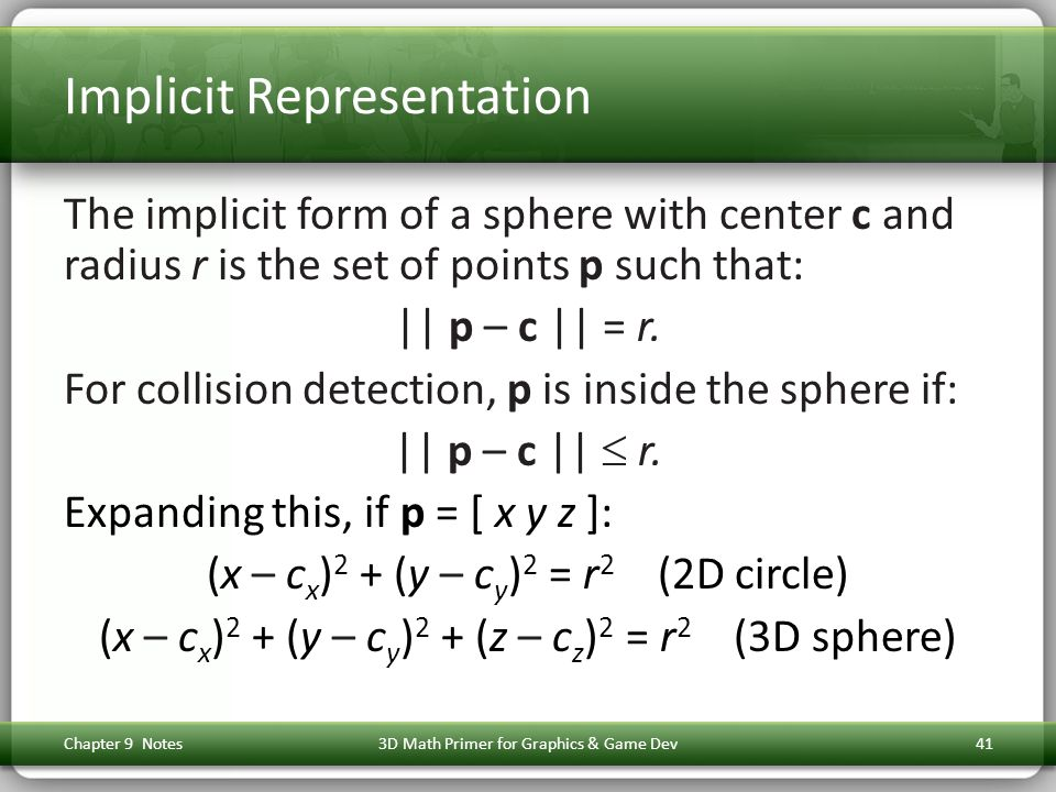 Implicit Representation The implicit form of a sphere with center c and radius r is the set of points p such that: || p – c || = r.