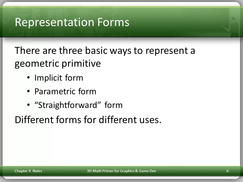 Representation Forms There are three basic ways to represent a geometric primitive Implicit form Parametric form Straightforward form Different forms for different uses.