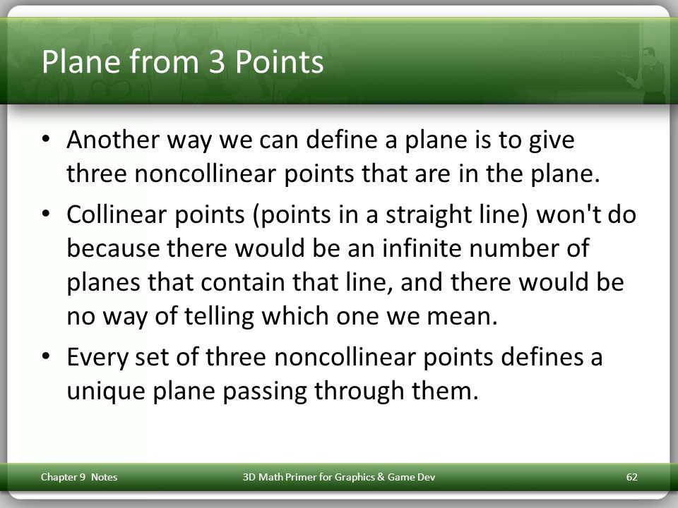 Plane from 3 Points Another way we can define a plane is to give three noncollinear points that are in the plane.