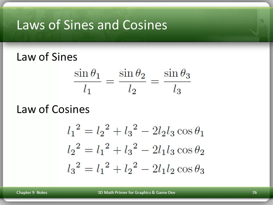 Laws of Sines and Cosines Law of Sines Law of Cosines Chapter 9 Notes3D Math Primer for Graphics & Game Dev76