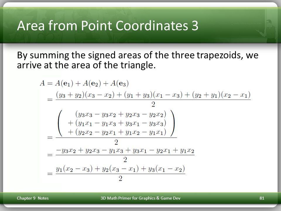 Area from Point Coordinates 3 By summing the signed areas of the three trapezoids, we arrive at the area of the triangle.