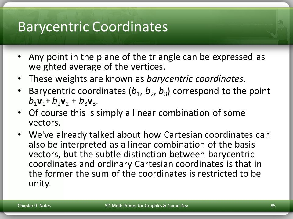 Barycentric Coordinates Any point in the plane of the triangle can be expressed as weighted average of the vertices.