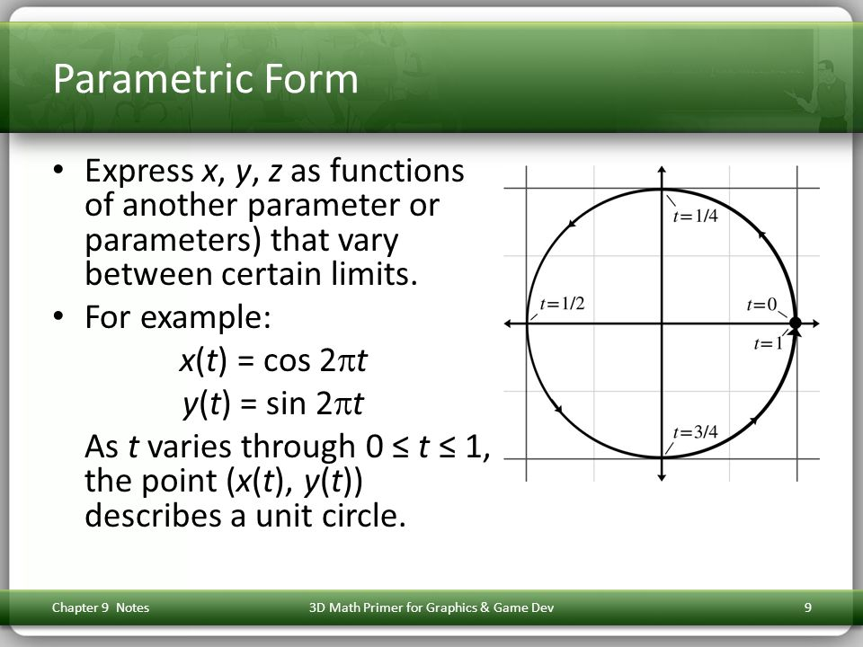 Parametric Form Express x, y, z as functions of another parameter or parameters) that vary between certain limits.