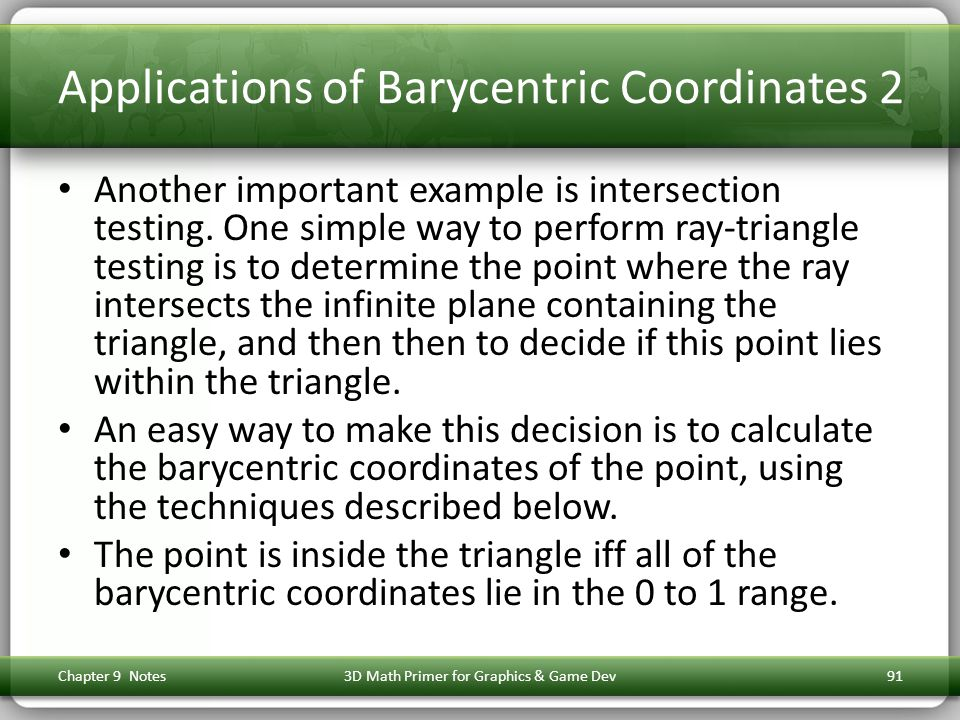 Applications of Barycentric Coordinates 2 Another important example is intersection testing.