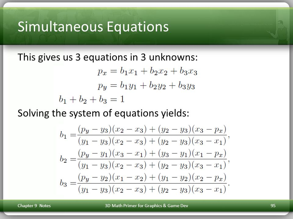 Simultaneous Equations This gives us 3 equations in 3 unknowns: Chapter 9 Notes3D Math Primer for Graphics & Game Dev95 Solving the system of equations yields: