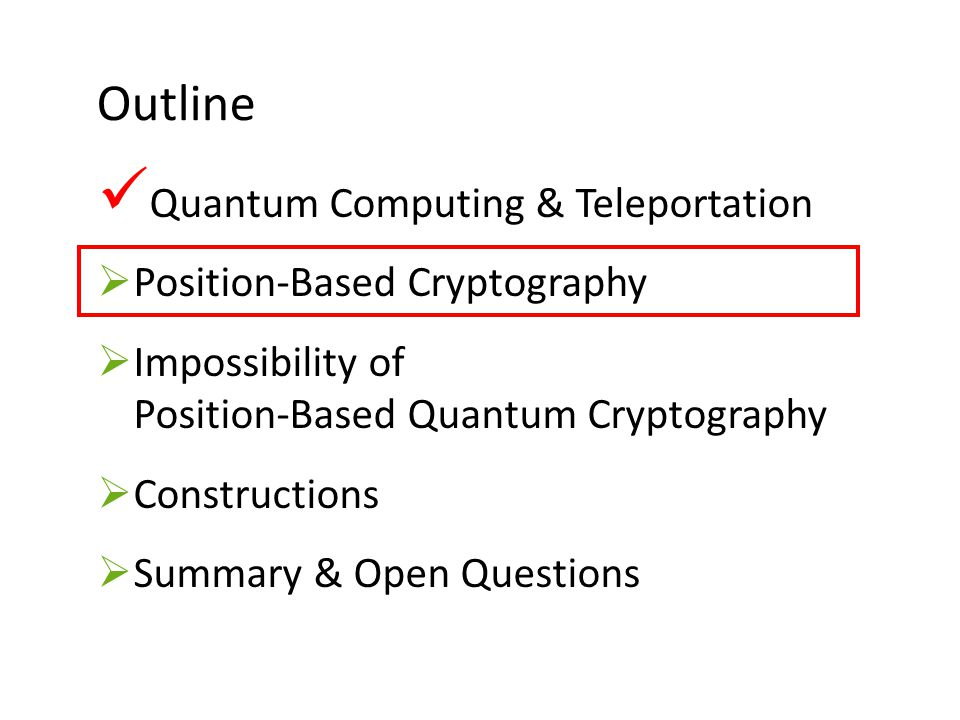 15 Outline Quantum Computing & Teleportation  Position-Based Cryptography  Impossibility of Position-Based Quantum Cryptography  Constructions  Summary & Open Questions