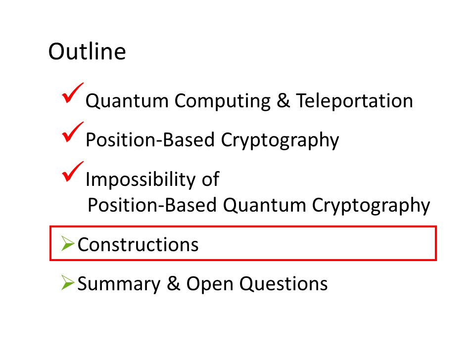 33 Outline Quantum Computing & Teleportation Position-Based Cryptography Impossibility of Position-Based Quantum Cryptography  Constructions  Summar