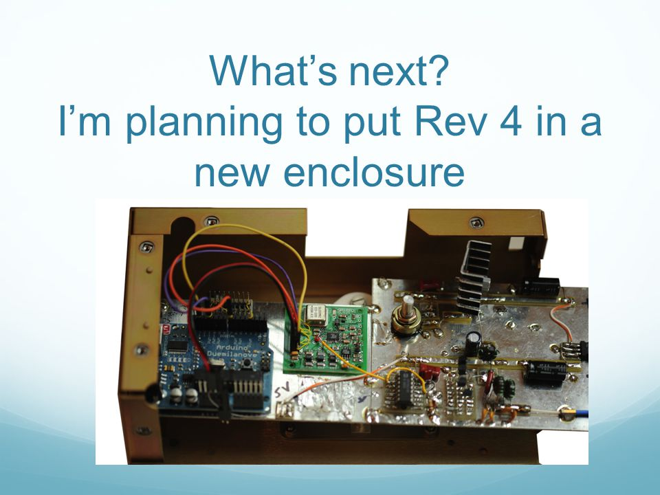 What's next? I'm planning to put Rev 4 in a new enclosure