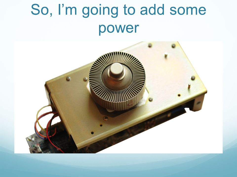 So, I'm going to add some power