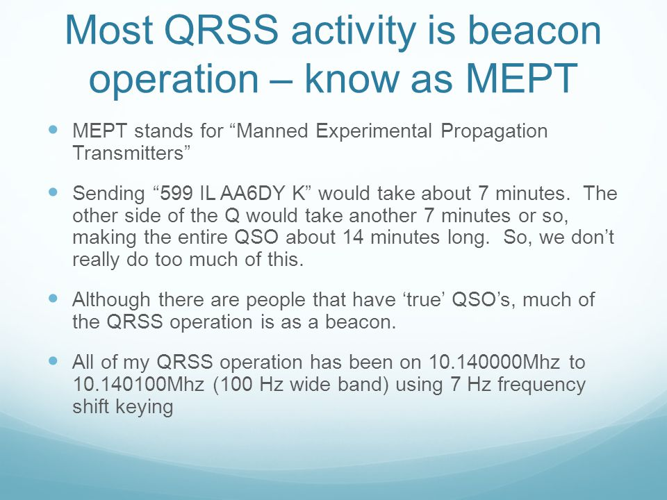 """Most QRSS activity is beacon operation – know as MEPT MEPT stands for """"Manned Experimental Propagation Transmitters"""" Sending """"599 IL AA6DY K"""" would ta"""