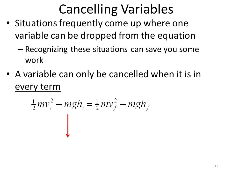 Cancelling Variables Situations frequently come up where one variable can be dropped from the equation – Recognizing these situations can save you som