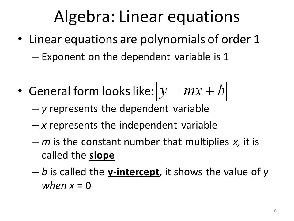 Algebra: Linear equations The graph of a linear equation looks like a line – If m > 0 the line will go up (/) – If m < 0 the line will go down (\) – If m = 0 the line will be flat (−) To solve follow reverse order of operations – Addition/subtraction – Multiplication/division 7