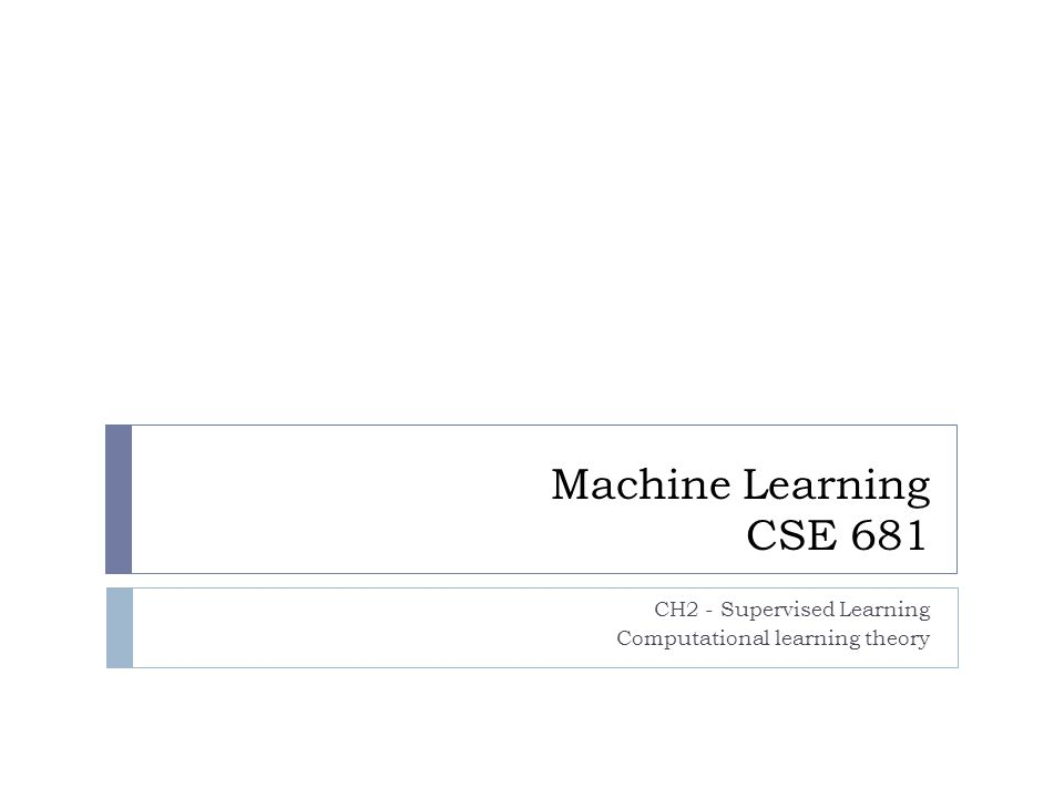 Machine Learning CSE 681 CH2 - Supervised Learning Computational learning theory