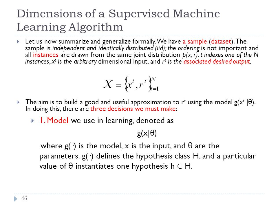 Dimensions of a Supervised Machine Learning Algorithm 46  Let us now summarize and generalize formally. We have a sample (dataset). The sample is ind