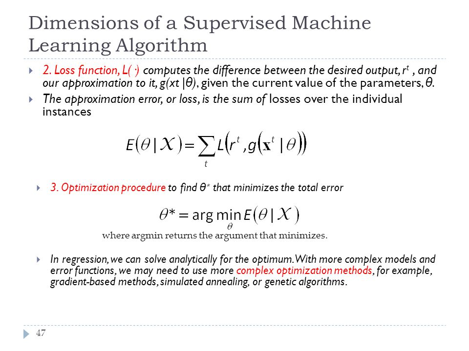 Dimensions of a Supervised Machine Learning Algorithm 47  2. Loss function, L(·) computes the difference between the desired output, r t, and our app