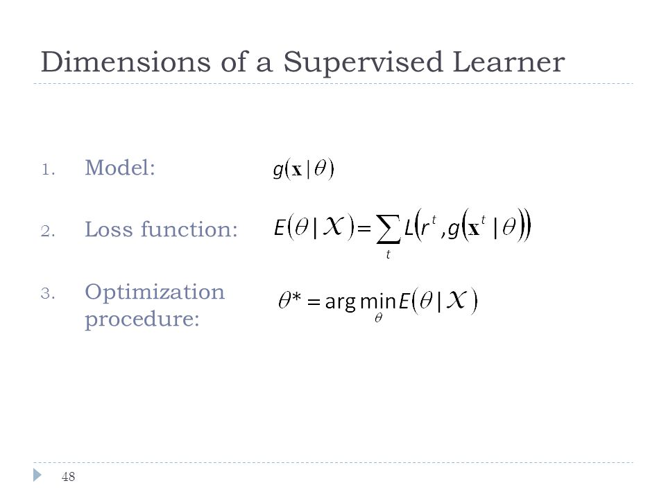 Dimensions of a Supervised Learner 1. Model: 2. Loss function: 3. Optimization procedure: 48
