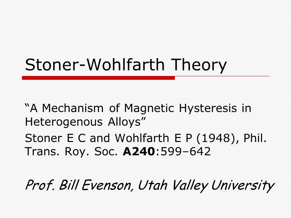 """Stoner-Wohlfarth Theory """"A Mechanism of Magnetic Hysteresis in Heterogenous Alloys"""" Stoner E C and Wohlfarth E P (1948), Phil. Trans. Roy. Soc. A240:5"""