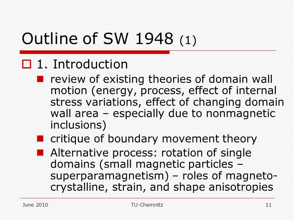 June 2010TU-Chemnitz11 Outline of SW 1948 (1)  1. Introduction review of existing theories of domain wall motion (energy, process, effect of internal