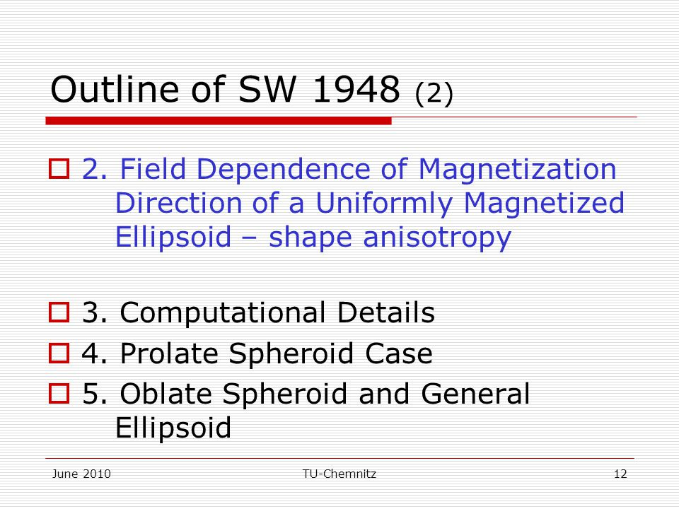 June 2010TU-Chemnitz12 Outline of SW 1948 (2)  2. Field Dependence of Magnetization Direction of a Uniformly Magnetized Ellipsoid – shape anisotropy