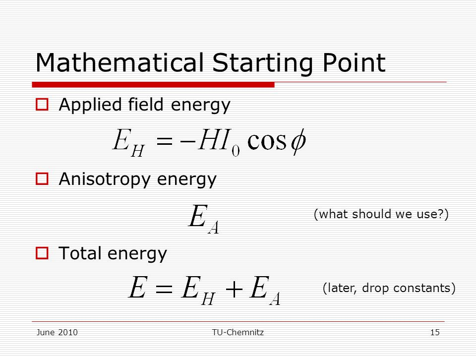 June 2010TU-Chemnitz15 Mathematical Starting Point  Applied field energy  Anisotropy energy  Total energy (later, drop constants) (what should we u