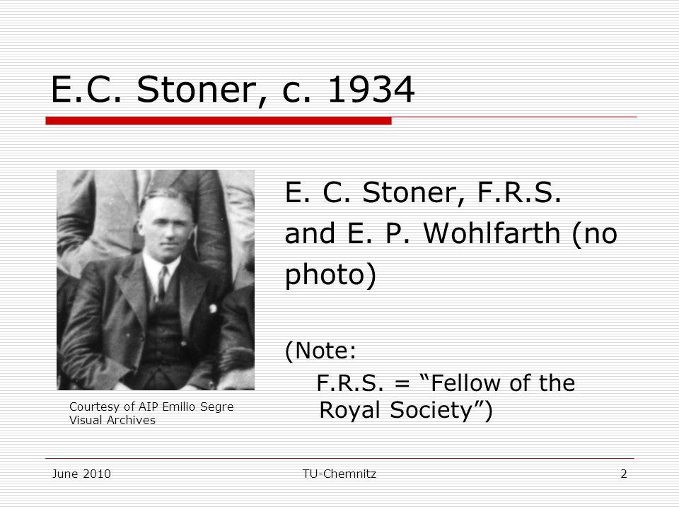 "June 2010TU-Chemnitz2 E.C. Stoner, c. 1934 E. C. Stoner, F.R.S. and E. P. Wohlfarth (no photo) (Note: F.R.S. = ""Fellow of the Royal Society"") Courtesy"