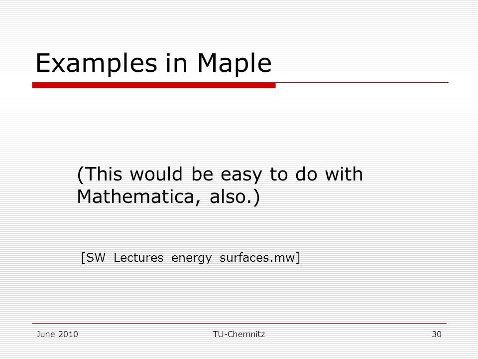 June 2010TU-Chemnitz30 Examples in Maple (This would be easy to do with Mathematica, also.) [SW_Lectures_energy_surfaces.mw]