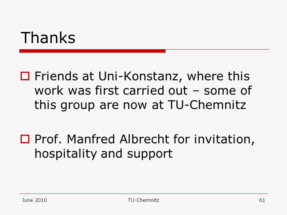 June 2010TU-Chemnitz61 Thanks  Friends at Uni-Konstanz, where this work was first carried out – some of this group are now at TU-Chemnitz  Prof.