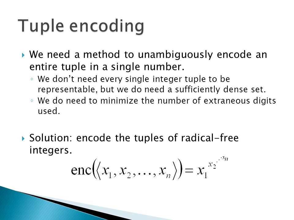  We need a method to unambiguously encode an entire tuple in a single number.
