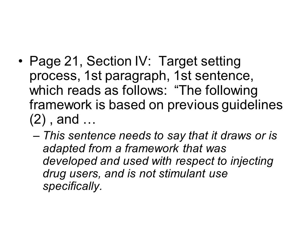 Page 21, Section IV: Target setting process, 1st paragraph, 1st sentence, which reads as follows: The following framework is based on previous guidelines (2), and … –This sentence needs to say that it draws or is adapted from a framework that was developed and used with respect to injecting drug users, and is not stimulant use specifically.